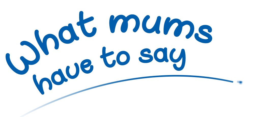 What mums have to say